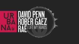 David Penn, Rober Gaez & Rae - I Lift My Hands (Original Mix)