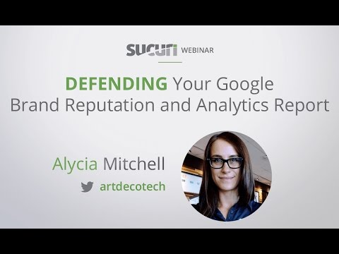 Sucuri Webinar: Defending Your Google Brand Reputation and Analytics Reports