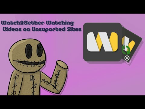 Watch2getherWatchingThingsThatArendirectlysuportedlikeYoutube