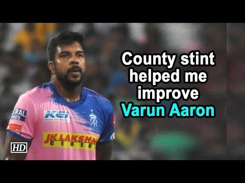 IPL 2019   County stint helped me improve: Varun Aaron
