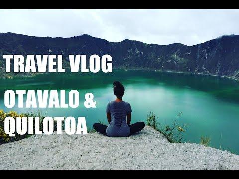 ECUADOR VLOG! OTAVALO & QUILOTOA DAY TRIPS
