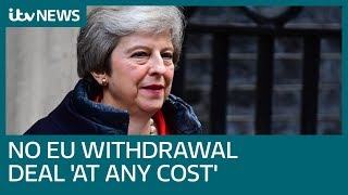 Britain will not agree EU withdrawal deal 'at any cost', says Theresa May | ITV News