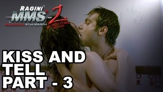 Kiss & Tell with Sunny Leone (Part-3)