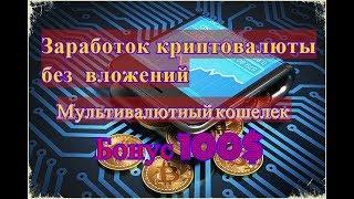 Мультивалютный кошелек 2018 с бонусом 100$ . Заработок криптовалют без вложений . Доход с нуля
