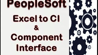 PeopleSoft Excel to CI and Component Interface for data upload