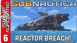 SUBNAUTICA Gameplay - Part 6 ► AURORA REACTOR BREACH! ◀