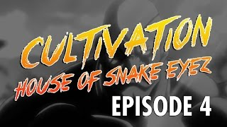 Cultivation: House of Snake Eyez | Episode 4