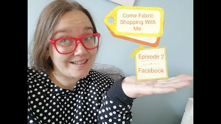 Come Fabric shopping with me - Episode 2 - Facebook!