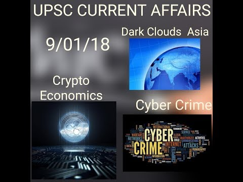 9/1/18 IMPORTANT CURRENT AFFAIRS, Dark clouds across Asia, The age of crypto-economics