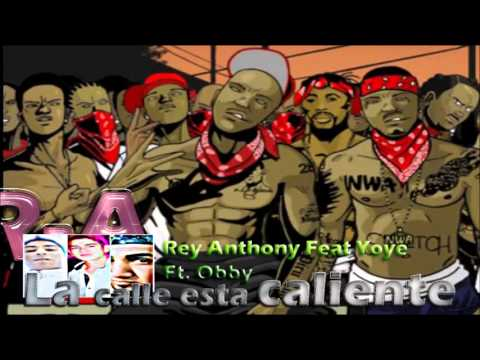 Rey Anthony Feat yoye ft Obby - La Calle Esta Caliente