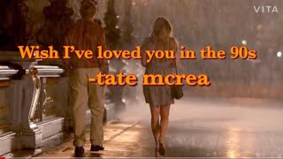 Wish I've loved you in the 90s(one hour loop)-Tate McRae(with lyrics)