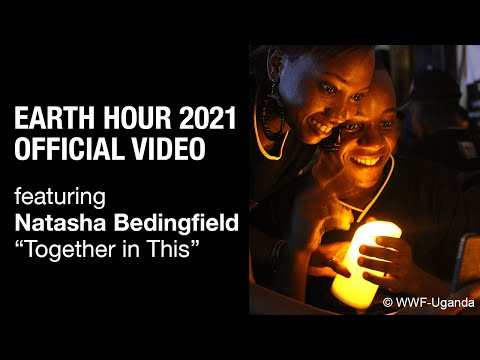 """Earth Hour 2021 Official Video - ft """"Together in This"""" by Natasha Bedingfield"""