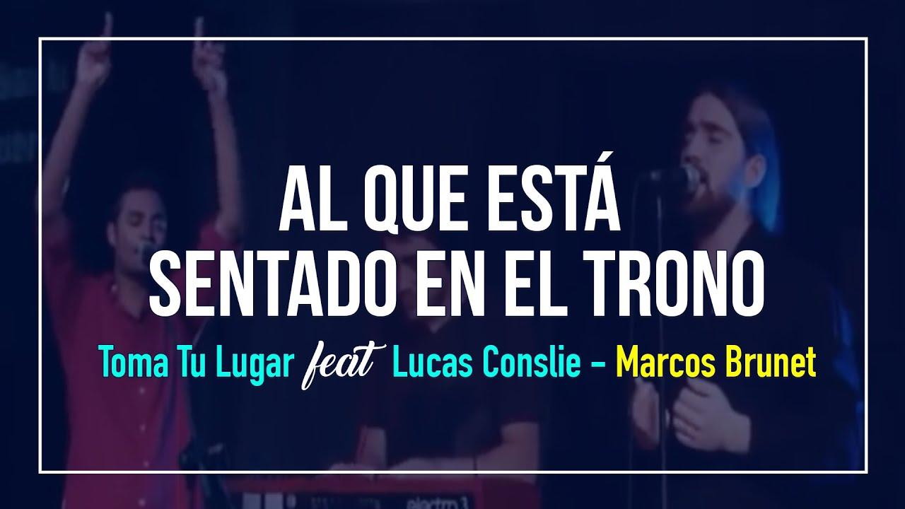 Al Que Está Sentado En El Trono Toma Tu Lugar Feat Lucas Conslie Marcos Brunet Youtube
