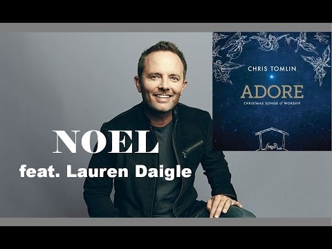 Chris Tomlin - Noel (feat. Lauren Daigle) (Lyrics)