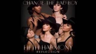 Fifth Harmony - Change The Bad Boy (Full Song) + Download