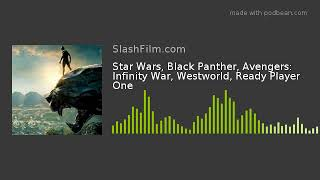 Star Wars, Black Panther, Avengers: Infinity War, Westworld, Ready Player One