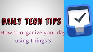 How to : Organize your day using Things 3