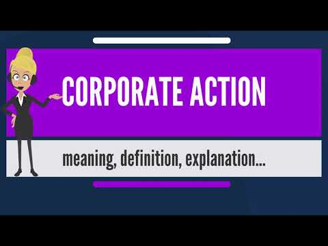 What is CORPORATE ACTION? What does CORPORATE ACTION mean? CORPORATE ACTION meaning