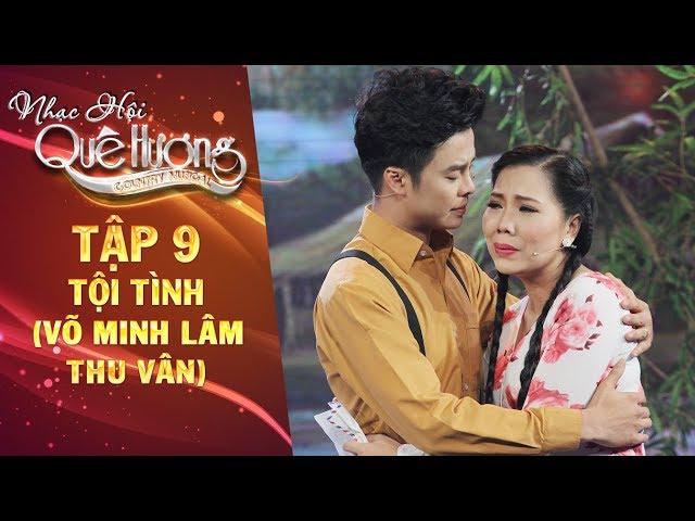 Nhạc hội quê hương | tập 9: Tội tình - Võ Minh Lâm, Thu Vân