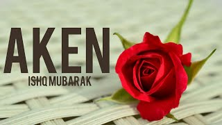 Ishq Mubarak ft. by AKEN....Arijit singh.... New song