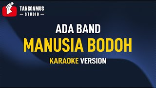 Manusia Bodoh - Ada Band (Karaoke)