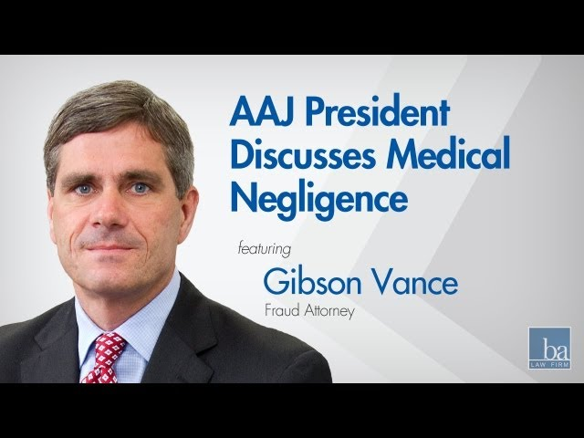 AAJ President Gibson Vance discusses medical negligence
