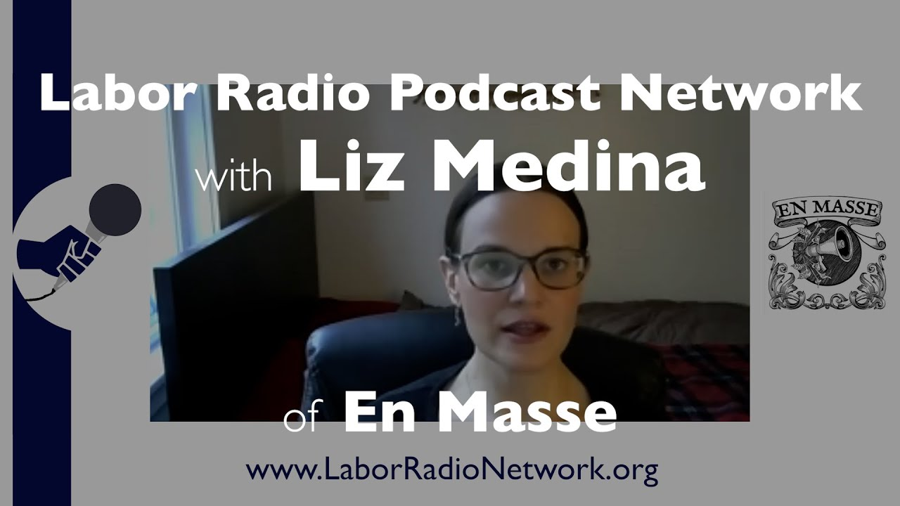 Liz Medina of En Masse - Labor Radio Podcast Member Spotlight Series