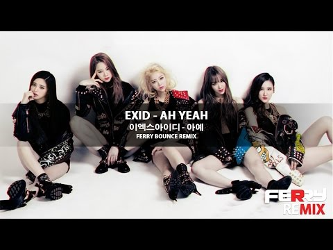 EXID - Ah Yeah (Ferry Bounce Remix)