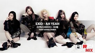 Download Video EXID - Ah Yeah (Ferry Bounce Remix) MP3 3GP MP4