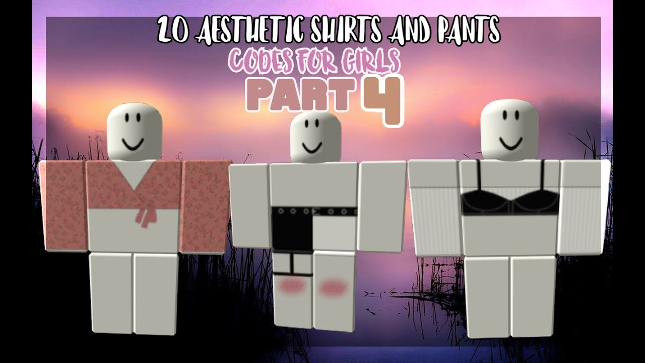 20 Aesthetic Shirts And Pants Codes For Girls Part 4 Youtube