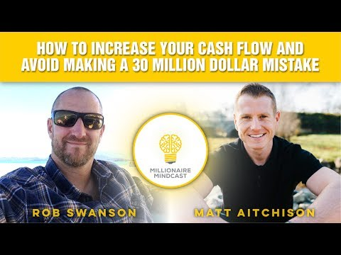 How to Increase Your Cash Flow and Avoid Making a 30 Million Dollar Mistake | Rob Swanson