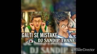 GALTI SE MISTAKE MIX BY DJ SANDIP THANE