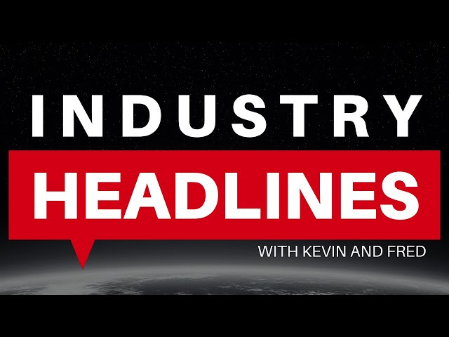 This Week's Industry Headlines with Kevin Kauffman & Fred Weaver
