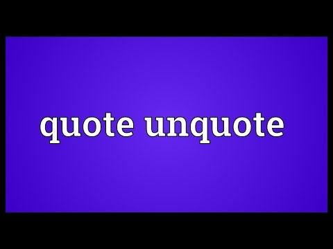 Quote unquote Meaning
