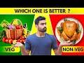 Veg vs Non Veg   Which is Better? (or Vegan?)