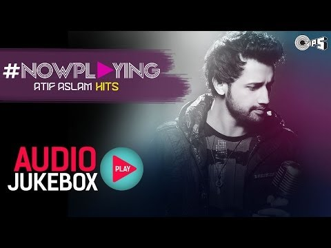 Now Playing Atif Aslam Hit Songs  Audio Jukebox