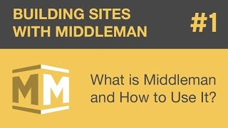 Building Sites With Middleman - Part 1 - What Is Middleman And How To Use It?