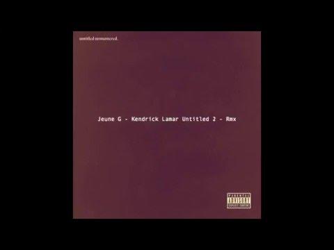 Jeune G - Kendrick Lamar Untitled 2 - Rmx