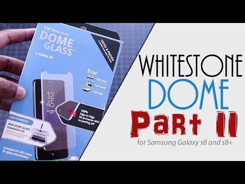 Whitestone Dome Tempered Glass | Samsung Galaxy s8 and s8+ | Part 2