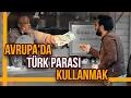 Avrupa'da Türk Parası Kullanmak - Hayrettin