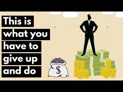 What It Really Takes to Become Rich | Things you have to give up and do