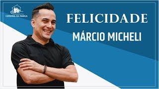 Felicidade - Márcio Micheli - 22-08-2019