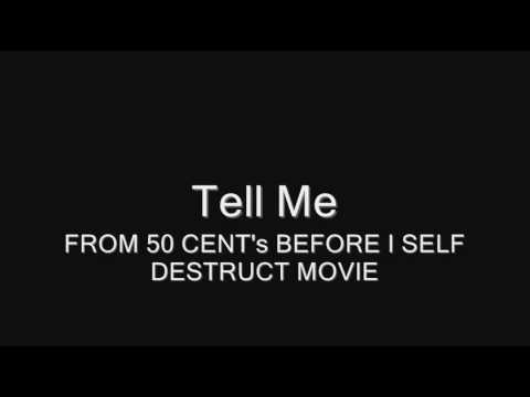Tell Me (FROM 50 CENT's BEFORE I SELF DESTRUCT MOVIE)