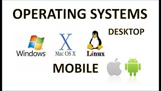 Computer Fundamentals - Operating Systems - Desktop and Mobile OS - Windows Mac Linux iOS Android OS