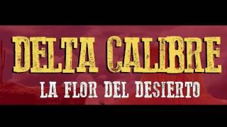 Delta Calibre - La Flor Del Desierto (Letra/Lyrics)