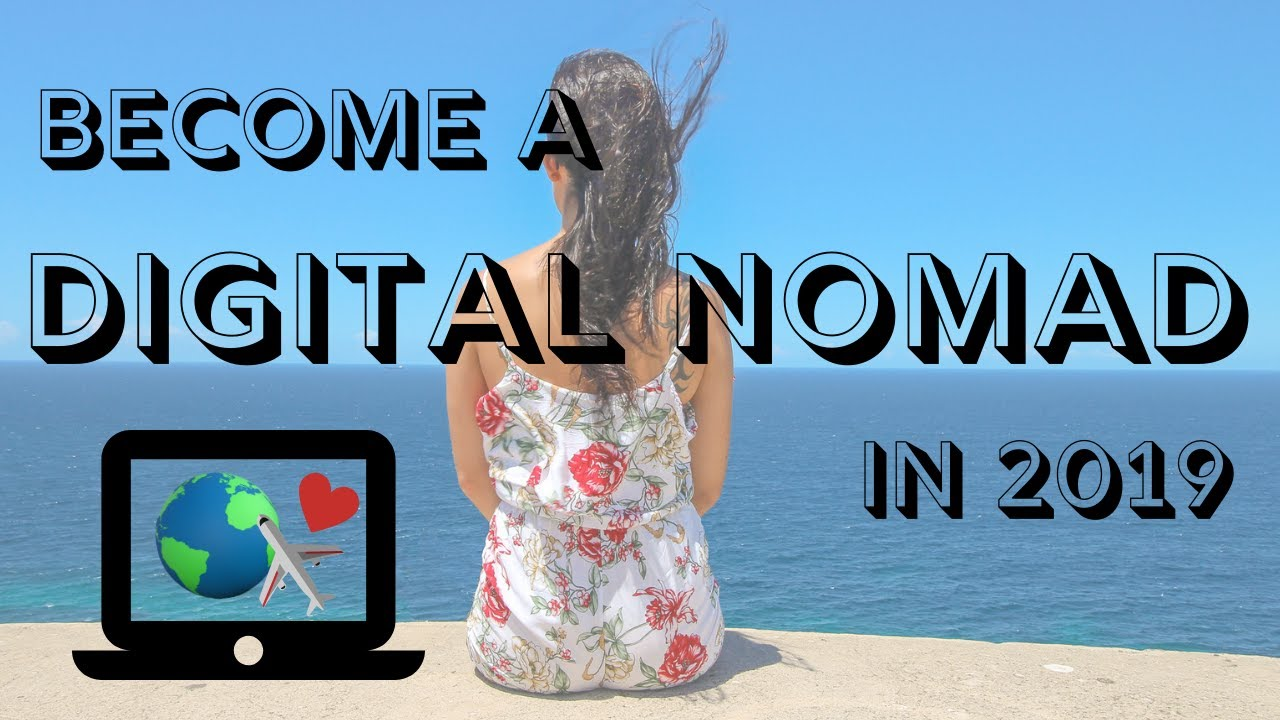 HOW TO BECOME DIGITAL NOMAD IN 2019   Step by Step BUILD AN ONLINE BUSINESS and TRAVEL THE WORLD