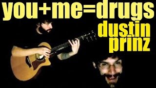 "Dustin Prinz "" You + Me = Drugs "" crazy guitar percussive tapping"