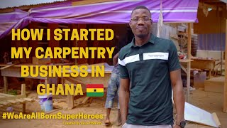 HOW I STARTED MY CARPENTRY BUSINESS IN GHANA 🇬🇭   INSPIRATIONAL VIDEO