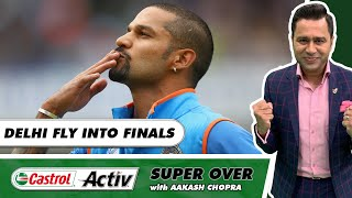 DELHI ROAR Again - Will CHALLENGE MUMBAI in the FINALS   Castrol Activ Super Over with Aakash Chopra