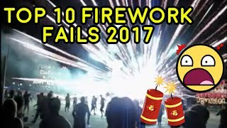 2017 Ultimate Top 10 Firework Fails and Explosions Countdown